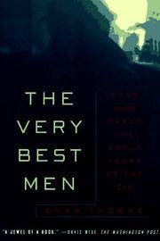 The VERY BEST MEN : Four Who Dared: The Early Years of the CIA