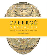 Faberge Revealed : At the Virginia Museum of Fine Arts