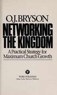 Networking the Kingdom: A Practical Strategy for Maximum Church Growth.