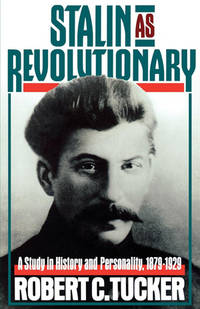 Stalin As Revolutionary, 1879-1929: A Study in History and Personality (Vol. 1)
