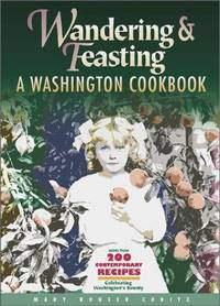 Wandering and Feasting: A Washington Cookbook by  Mary Houser CadItz - Paperback - Signed First Edition - 1996 - from Veronica's Books and Biblio.com