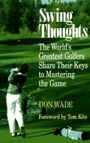 Swing Thoughts: The World's Greatest Golfers Share Their Keys to Mastering the Game