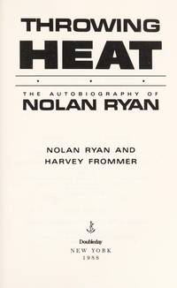 Throwing Heat: The Autobiography of Nolan Ryan by Nolan Ryan; Harvey Frommer - Hardcover - 1988-04-01 - from Ergodebooks (SKU: SONG038524438X)