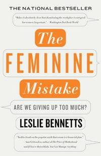 The Feminine Mistake: Are We Giving Up Too Much?