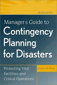 Manager's Guide to Contingency Planning for Disasters: Protecting Vital Facilities and Critical Operations