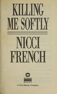 Killing Me Softly a Novel of Obsession