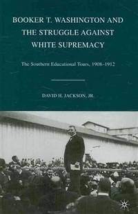 Booker T. Washington and the Struggle against White Supremacy: The Southern Educational Tours,...