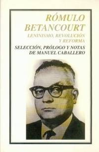 Romulo Betancourt: Leninismo, Revolucion e Reforma (Leninism, Revolution and Reform)