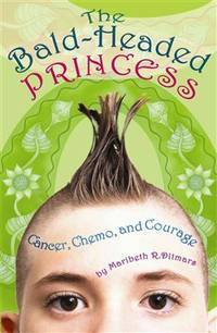 The Bald-Headed Princess: Cancer, Chemo, and Courage by Maribeth R. Ditmars - Paperback - from Discover Books and Biblio.com