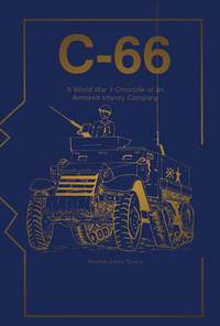 C-66: A World War II Chronicle of an Armored Infantry Company
