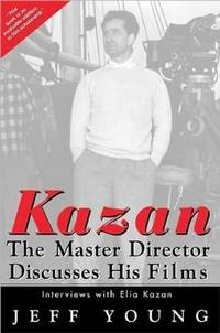 Kazan: The Master Director Discusses His Films