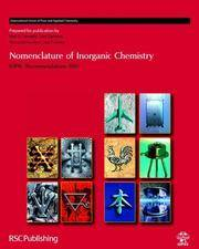 Nomenclature Of Inorganic Chemistry: Recommendations 2005 (Hb 2005)