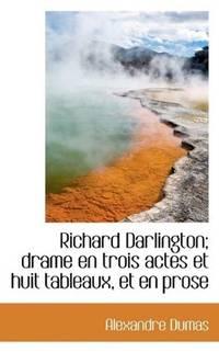 image of Richard Darlington; drame en trois actes et huit tableaux, et en prose