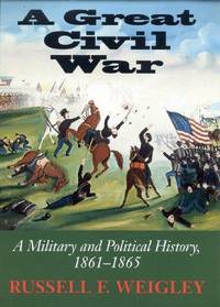 A Great Civil War: A Military & Political History 1861-1865.