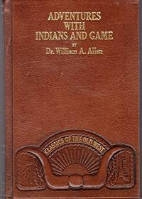 Adventures With Indians and Game or Twenty Years in the Rocky Mountains (CLASSICS OF THE OLD WEST)