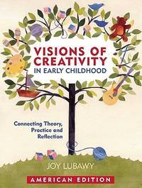 Visions of Creativity in Early Childhood: Connecting Theory, Practice, and Reflection
