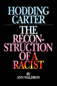 HODDING CARTER : THE RECONSTRUCTION OF A RACIST