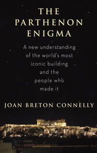 The Parthenon Enigma: A New Understanding of The West's Most Iconic Building and the People Who Made it