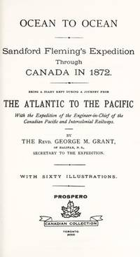 Ocean to Ocean : Sandford Fleming's Expedition Through Canada in 1872: Being a Diary Kept During a Journey from the Atlantic to the Pacific with the Expedition of the Engineer-in-Chief of the Canadian Pacific and Intercolonial Railways