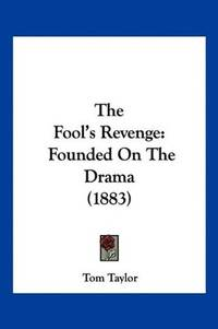 image of The Fool's Revenge: Founded On The Drama (1883)