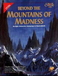 BEYOND THE MOUNTAINS OF MADNESS: AN EPIC CAMPAIGN AND SOURCEBOOK - THE STARKWEATHER-MOORE EXPEDITION OF 1933-34