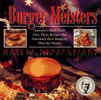 Burger Meisters : Americas Best Chefs Give Their Recipes for America's Best Burgers Plus the Fixin's