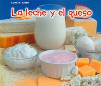 La leche y el queso / Milk and Cheese (Comer sano) (Spanish Edition)