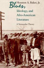 Blues, Ideology, & Afro-American Literature: A Vernacular Theory. [paperback].