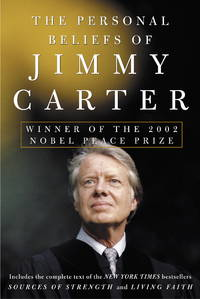 The Personal Beliefs of Jimmy Carter : Winner of the 2002 Nobel Peace Prize