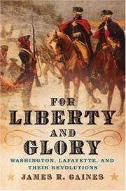 For Liberty and Glory:  Washington, Lafayette, and Their Revolutions by  JAMES R GAINES - First Edition, First printing - 2007 - from Mark Post, Bookseller (SKU: 14411)