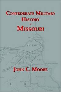 Confederate Military History of Missouri: Missouri During the Civil War, 1861-1865
