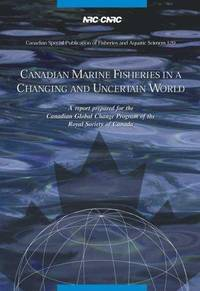 Canadian Marine Fisheries in a Changing and Uncertain World (Canadian Special Publication of...