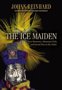 The Ice Maiden : Inca Mummies, Mountain Gods, and Sacred Sites in the Andes