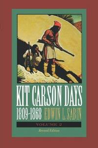 "Kit Carson Days 1809-1868 : ""Adventures in the Path of Empire"" Volume 2"