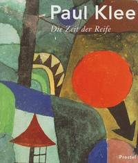image of PAUL KLEE -- DIE ZEIT DER REIFE: WERKE AUS DER SAMMLUNG DER FAMILIE KLEE  (Paul Klee -- the Mature Years: Works from the Collection of the Klee  Family).