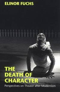 The Death of Character: Perspectives on Theater After Modernism (Drama & Performance)