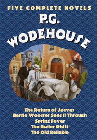 P.G. Wodehouse : Five Complete Novels (The Return of Jeeves, Bertie Wooster Sees It Through, Spring Fever, The Butler Did It, The Old Reliable) by P.G. Wodehouse