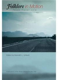 Folklore in Motion: Texas Travel Lore (Publications of the Texas Folklore Society) by  Kenneth L Untiedt - First Edition - Hardcover - from Paddyme Books and Biblio.com