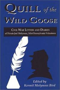 Quill of the Wild Goose: Civil War Letters and Diaries of Private Joel Molyneux, 141St. P.V