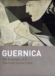 GUERNICA: THE BIOGRAPHY OF A TWENTIETH CENTURY ICON