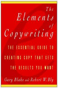 The Elements of Copywriting: The Essential Guide to Creating Copy That Gets the Results You Want by Gary Blake; Robert W. Bly - Hardcover - 1997-09-15 - from Ergodebooks (SKU: SONG0028613384)