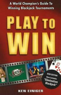 Play to Win : A World Champion\'s Guide to Winning Blackjack Tournaments
