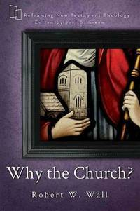 Why the Church? (Reframing New Testament Theology)