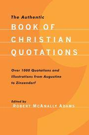 The Authentic Book of Christian Quotations: Over 1000 Quotations and Illustrations from Augustine...
