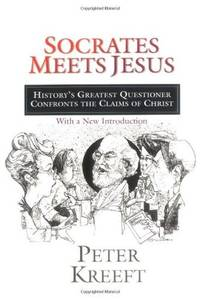 SOCRATES MEETS JESUS-HISTORY'S GREATEST QUESTIONER CONFRONTS THE CLAIMS OF  CHRIST- WITH A NEW INTRODUCTION