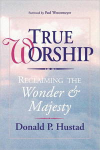 True Worship: Reclaiming the Wonder & Majesty