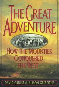 The Great Adventure  How the Mounties Conquered the West