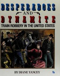 Desperadoes & Dynamite: Train Robbery in the United States