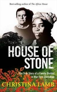 House of Stone. The True Story of a Family Divided in War-torn Zimbabwe