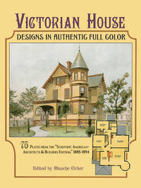 Victorian House Designs in Authentic Full Color: 75 Plates from the Scientific American --...